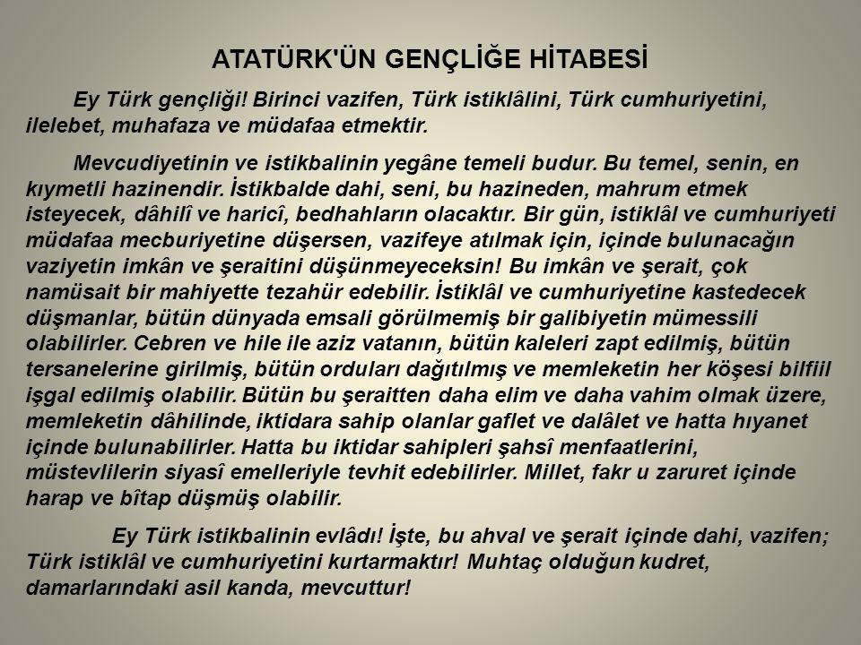 ATATÜRK ÜN GENÇLİĞE HİTABESİ Ey Türk gençliği.