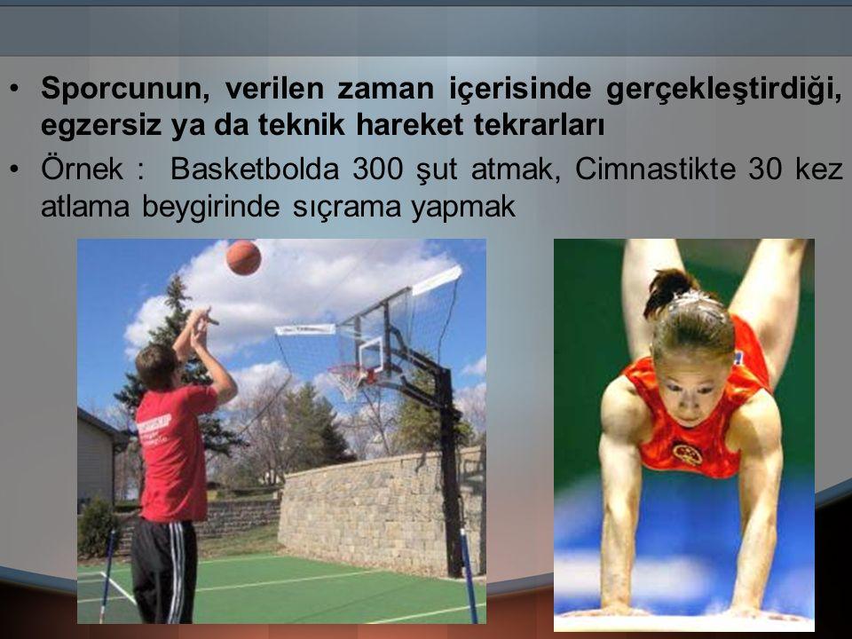 Sporcunun, verilen zaman içerisinde gerçekleştirdiği, egzersiz ya da teknik hareket tekrarları Örnek : Basketbolda 300 şut atmak, Cimnastikte 30 kez a