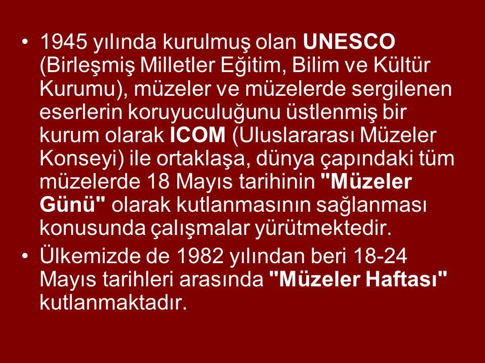1945 yılında kurulmuş olan UNESCO (Birleşmiş Milletler Eğitim, Bilim ve Kültür Kurumu), müzeler ve müzelerde sergilenen eserlerin koruyuculuğunu üstle