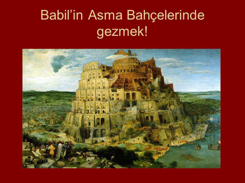 Babil'in Asma Bahçelerinde gezmek!