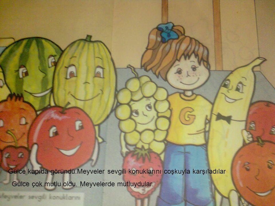 Gülce kapıda göründü.Meyveler sevgili konuklarını coşkuyla karşıladılar Gülce çok mutlu oldu. Meyvelerde mutluydular.
