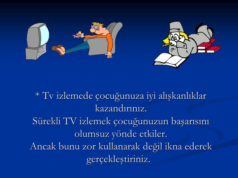 * Tv izlemede çocuğunuza iyi alışkanlıklar kazandırınız.
