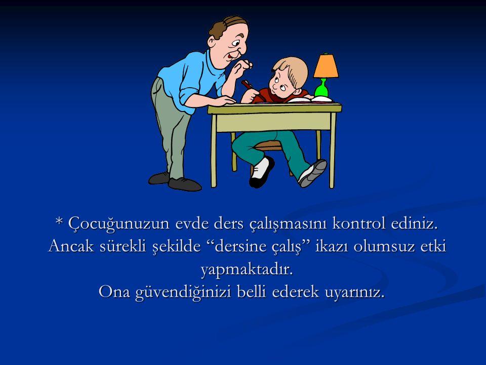 * Çocuğunuzun evde ders çalışmasını kontrol ediniz.