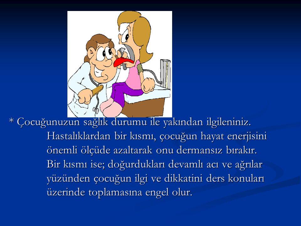 * Çocuğunuzun sağlık durumu ile yakından ilgileniniz.