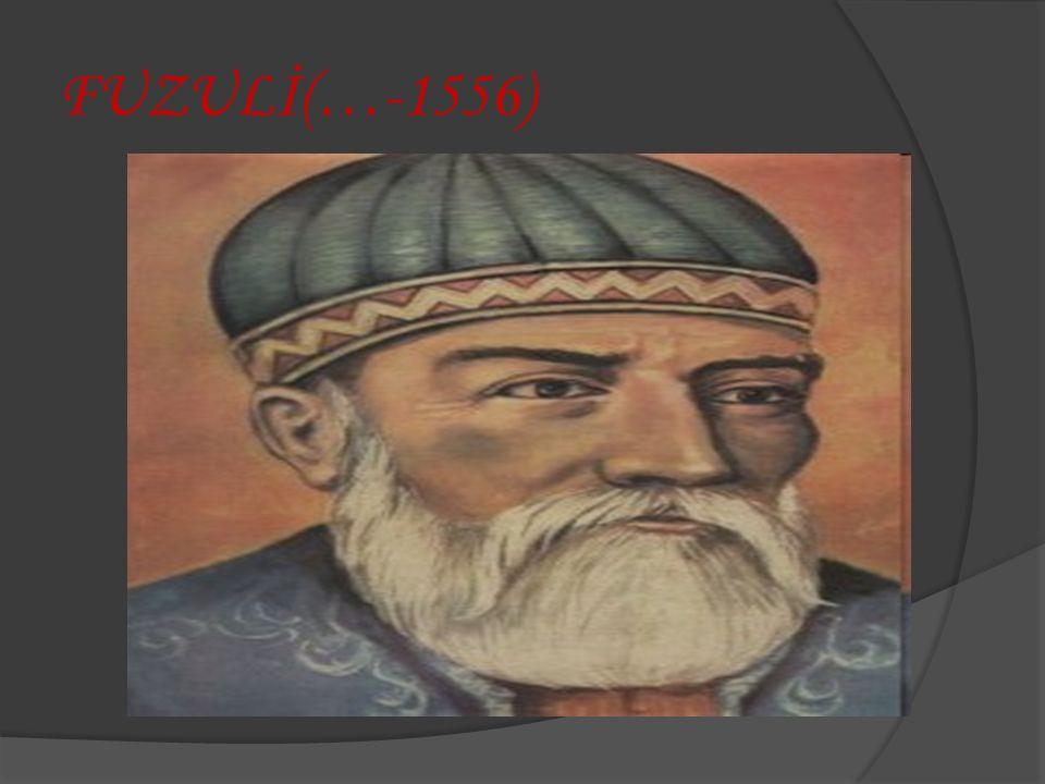 FUZULİ(…-1556)