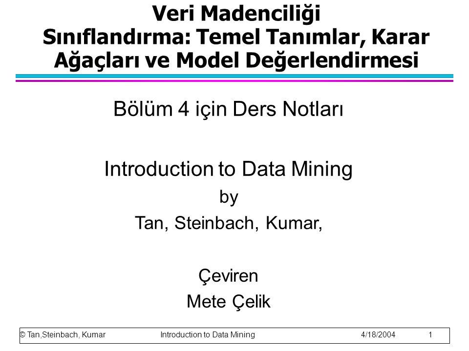 Veri Madenciliği Sınıflandırma: Temel Tanımlar, Karar Ağaçları ve Model Değerlendirmesi Bölüm 4 için Ders Notları Introduction to Data Mining by Tan,