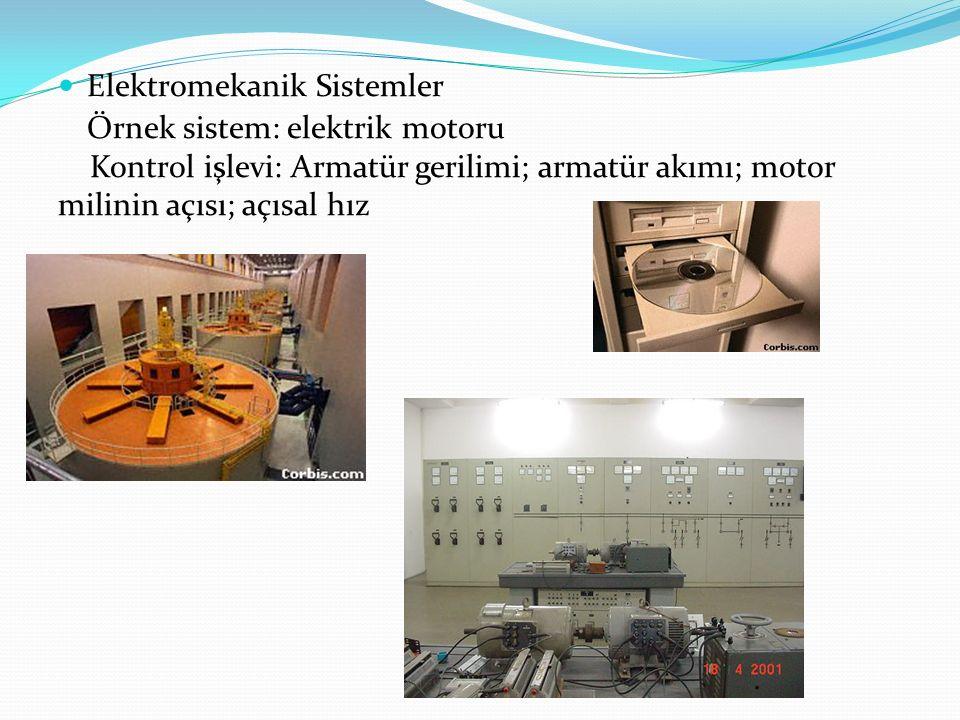 Elektromekanik Sistemler Örnek sistem: elektrik motoru Kontrol işlevi: Armatür gerilimi; armatür akımı; motor milinin açısı; açısal hız