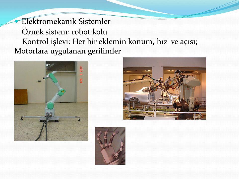 Elektromekanik Sistemler Örnek sistem: robot kolu Kontrol işlevi: Her bir eklemin konum, hız ve açısı; Motorlara uygulanan gerilimler