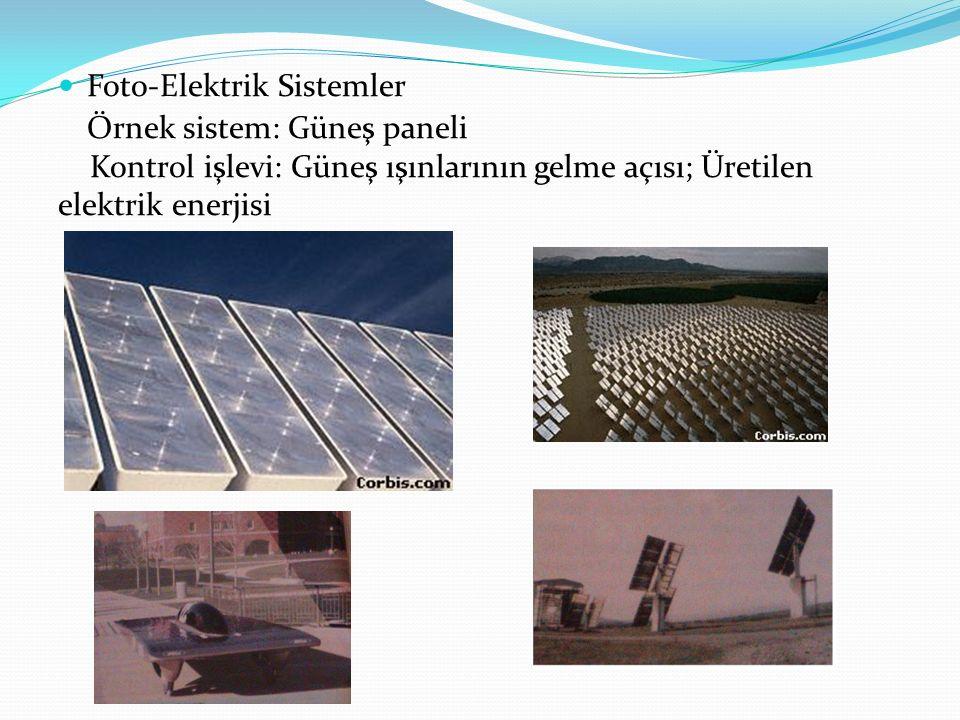 Foto-Elektrik Sistemler Örnek sistem: Güneş paneli Kontrol işlevi: Güneş ışınlarının gelme açısı; Üretilen elektrik enerjisi