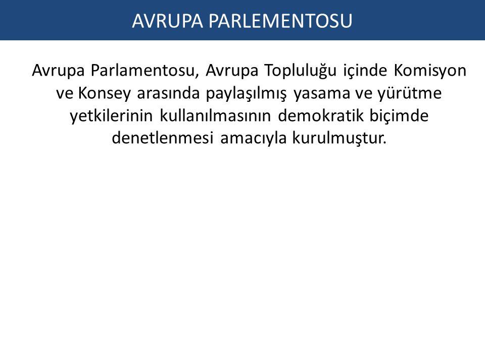 AVRUPA PARLEMENTOSU Avrupa Parlamentosu, Avrupa Topluluğu içinde Komisyon ve Konsey arasında paylaşılmış yasama ve yürütme yetkilerinin kullanılmasının demokratik biçimde denetlenmesi amacıyla kurulmuştur.