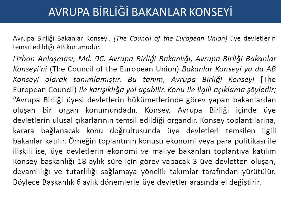 Avrupa Birliği Bakanlar Konseyi, [The Council of the European Union) üye devletlerin temsil edildiği AB kurumudur.