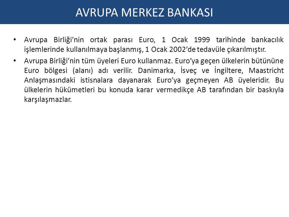 AVRUPA MERKEZ BANKASI Avrupa Birliği'nin ortak parası Euro, 1 Ocak 1999 tarihinde bankacılık işlemlerinde kullanılmaya başlanmış, 1 Ocak 2002'de tedavüle çıkarılmıştır.