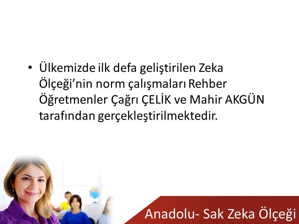 Anadolu- Sak Zeka Ölçeği Ülkemizde ilk defa geliştirilen Zeka Ölçeği'nin norm çalışmaları Rehber Öğretmenler Çağrı ÇELİK ve Mahir AKGÜN tarafından gerçekleştirilmektedir.
