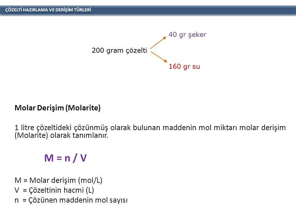 ÇÖZELTİ HAZIRLAMA VE DERİŞİM TÜRLERİ Molar Derişim (Molarite) 1 litre çözeltideki çözünmüş olarak bulunan maddenin mol miktarı molar derişim (Molarite) olarak tanımlanır.