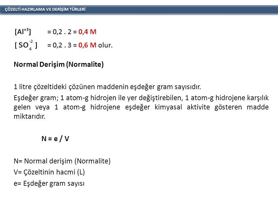 ÇÖZELTİ HAZIRLAMA VE DERİŞİM TÜRLERİ Normal Derişim (Normalite) 1 litre çözeltideki çözünen maddenin eşdeğer gram sayısıdır.