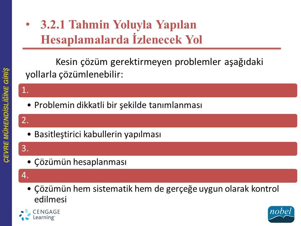 3.2.1 Tahmin Yoluyla Yapılan Hesaplamalarda İzlenecek Yol Kesin çözüm gerektirmeyen problemler aşağıdaki yollarla çözümlenebilir: 1. Problemin dikkatl