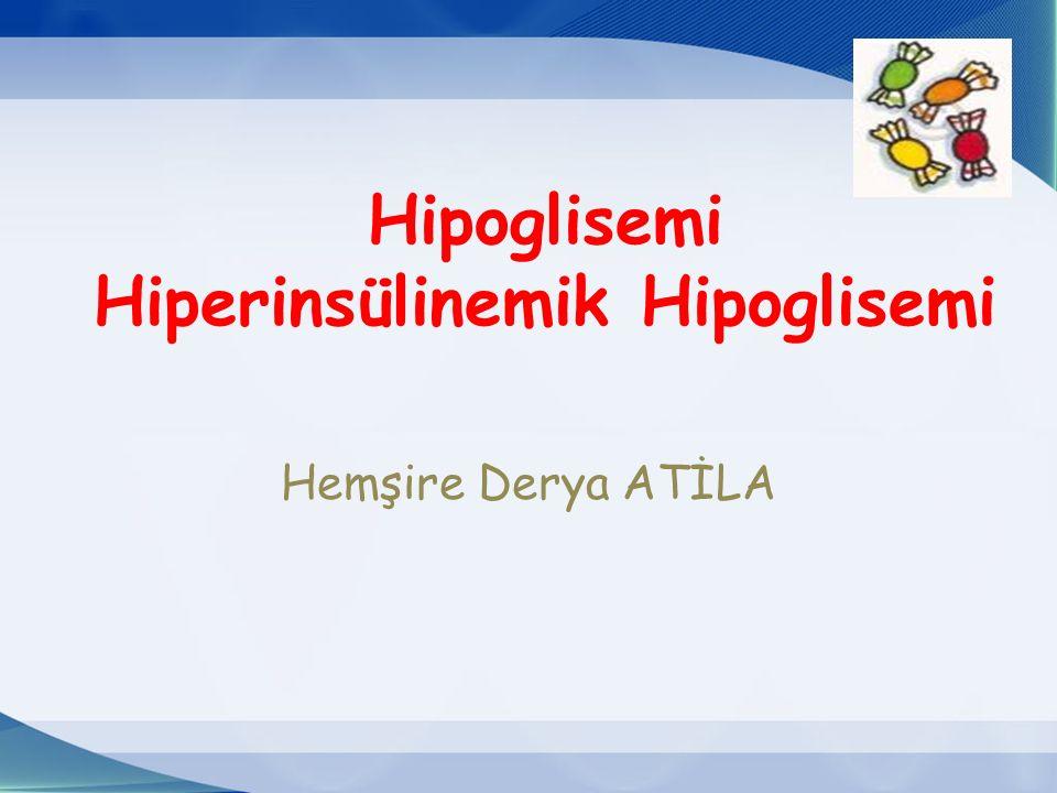 Hipoglisemi Hiperinsülinemik Hipoglisemi Hemşire Derya ATİLA