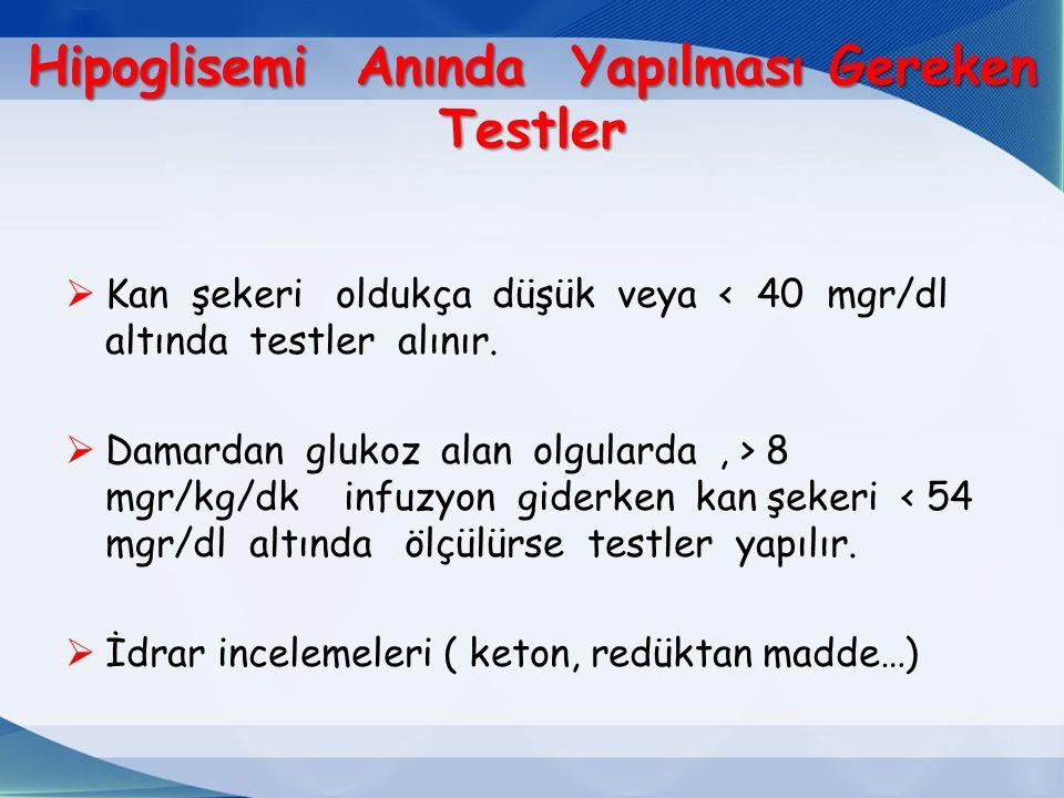 Hipoglisemi Anında Yapılması Gereken Testler  Kan şekeri oldukça düşük veya < 40 mgr/dl altında testler alınır.