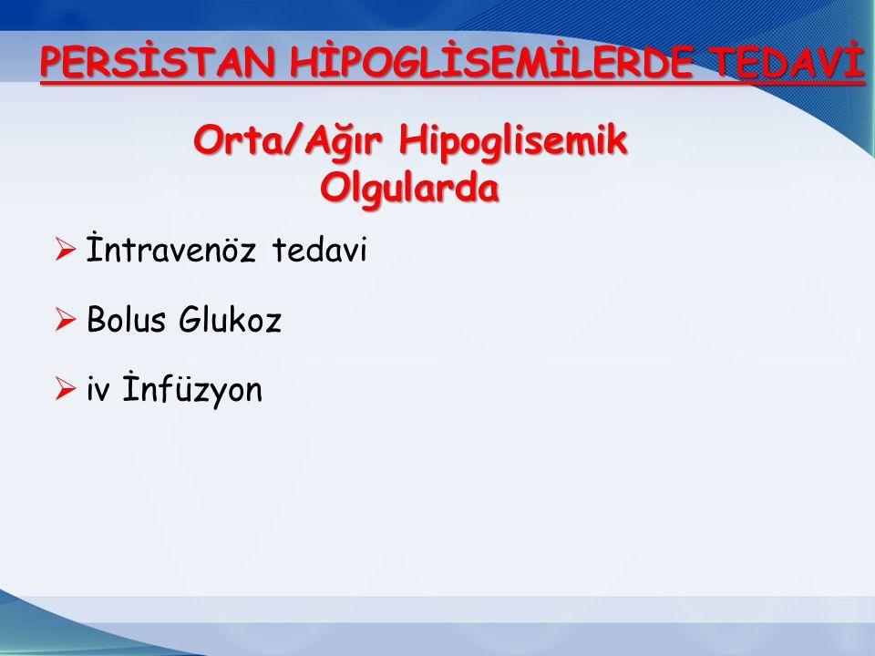  İntravenöz tedavi  Bolus Glukoz  iv İnfüzyon Orta/Ağır Hipoglisemik Olgularda PERSİSTAN HİPOGLİSEMİLERDE TEDAVİ
