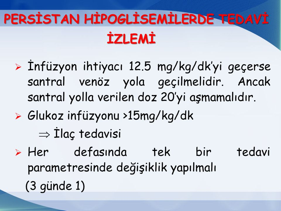  İnfüzyon ihtiyacı 12.5 mg/kg/dk'yi geçerse santral venöz yola geçilmelidir.