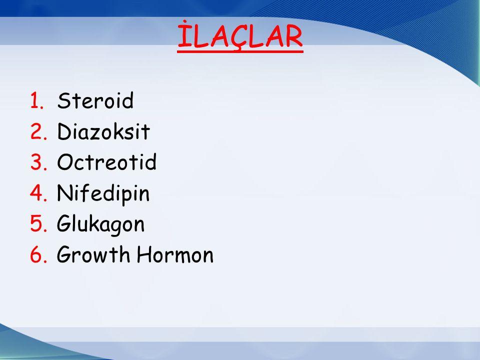 İLAÇLAR 1.Steroid 2.Diazoksit 3.Octreotid 4.Nifedipin 5.Glukagon 6.Growth Hormon