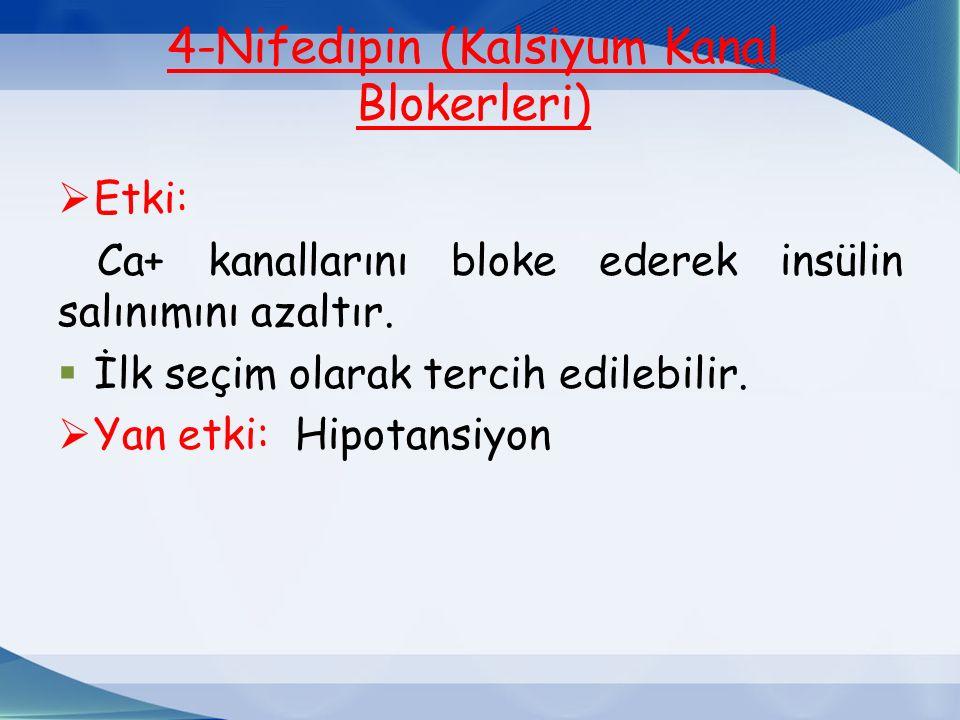 4-Nifedipin (Kalsiyum Kanal Blokerleri)  Etki: Ca+ kanallarını bloke ederek insülin salınımını azaltır.