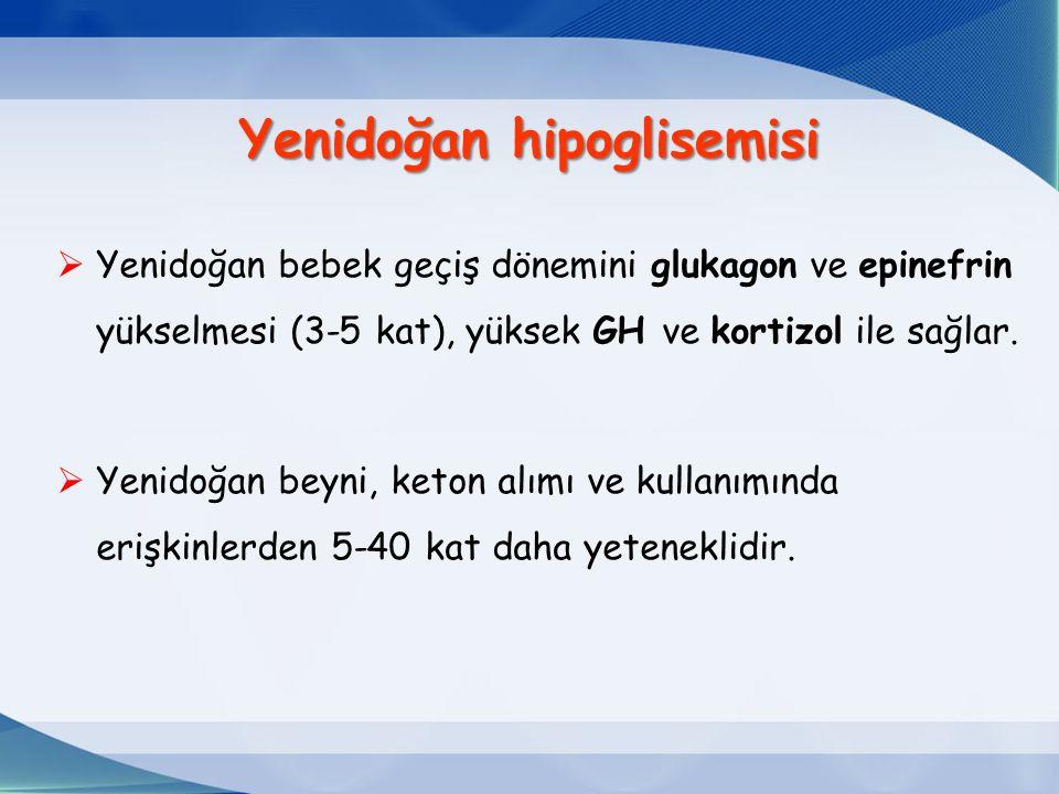  Yenidoğan bebek geçiş dönemini glukagon ve epinefrin yükselmesi (3-5 kat), yüksek GH ve kortizol ile sağlar.