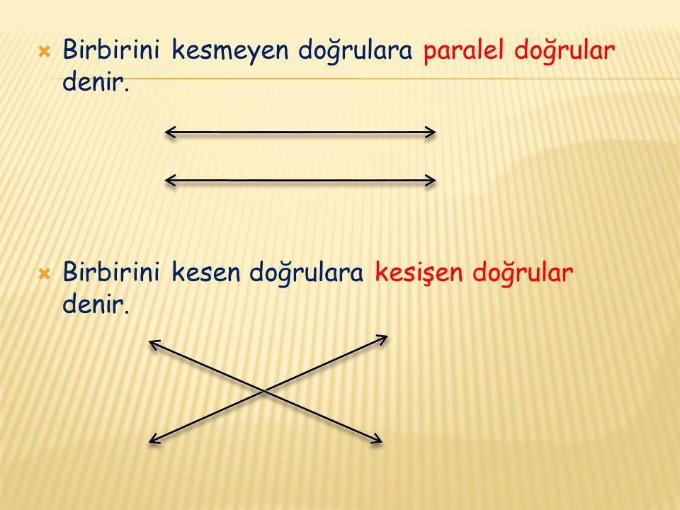  Birbirini kesmeyen doğrulara paralel doğrular denir.  Birbirini kesen doğrulara kesişen doğrular denir.
