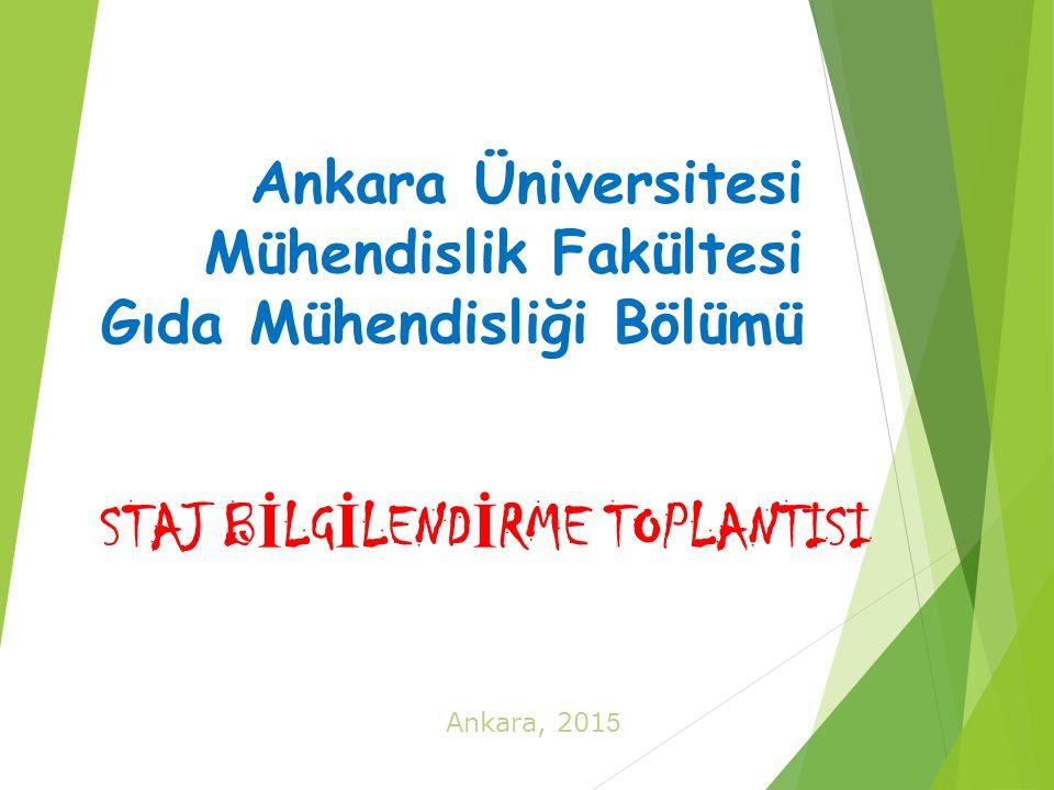 Ankara Üniversitesi Mühendislik Fakültesi Gıda Mühendisliği Bölümü STAJ B İ LG İ LEND İ RME TOPLANTISI Ankara, 201 5