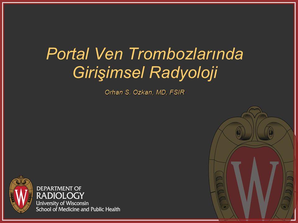 Orhan S. Ozkan, MD, FSIR Portal Ven Trombozlarında Girişimsel Radyoloji Orhan S. Ozkan, MD, FSIR