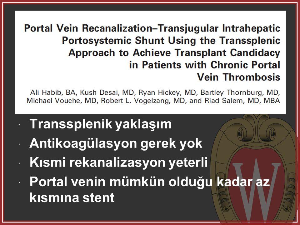  Transsplenik yaklaşım  Antikoagülasyon gerek yok  Kısmi rekanalizasyon yeterli  Portal venin mümkün olduğu kadar az kısmına stent