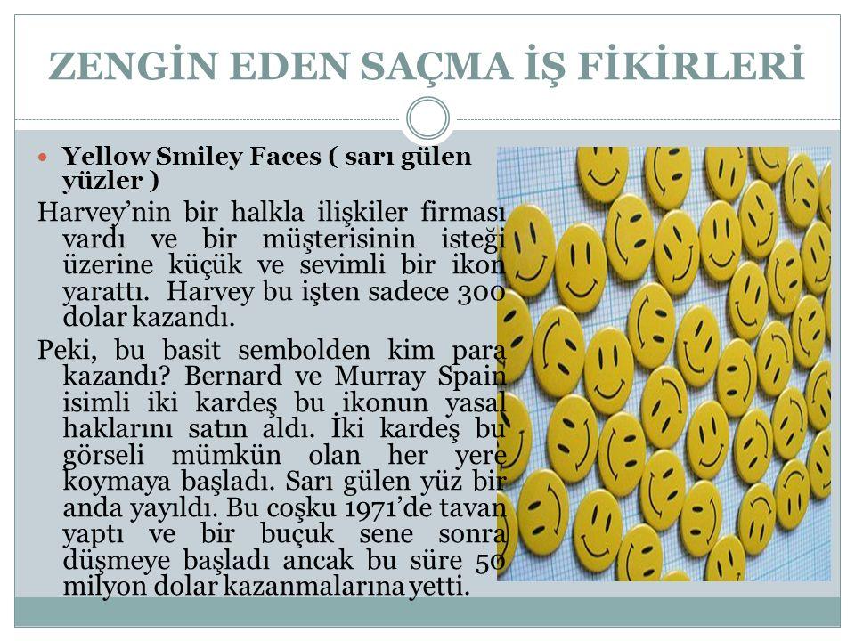 ZENGİN EDEN SAÇMA İŞ FİKİRLERİ Yellow Smiley Faces ( sarı gülen yüzler ) Harvey'nin bir halkla ilişkiler firması vardı ve bir müşterisinin isteği üzer