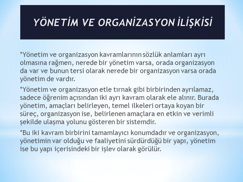 *Yönetim ve organizasyon kavramlarının sözlük anlamları ayrı olmasına rağmen, nerede bir yönetim varsa, orada organizasyon da var ve bunun tersi olarak nerede bir organizasyon varsa orada yönetim de vardır.