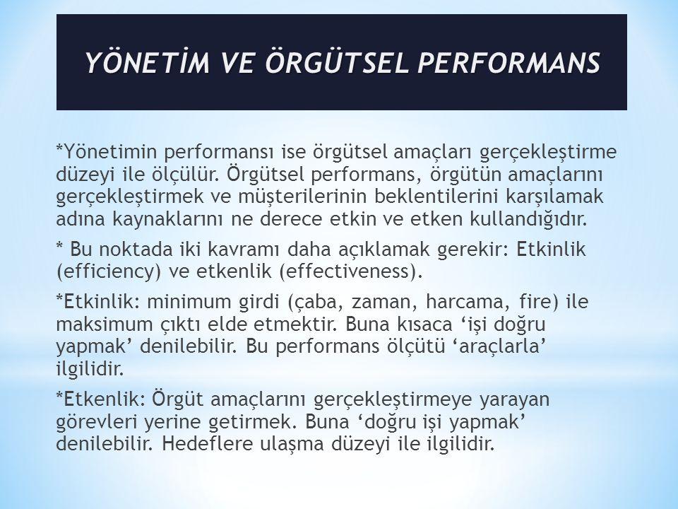 *Yönetimin performansı ise örgütsel amaçları gerçekleştirme düzeyi ile ölçülür. Örgütsel performans, örgütün amaçlarını gerçekleştirmek ve müşterileri