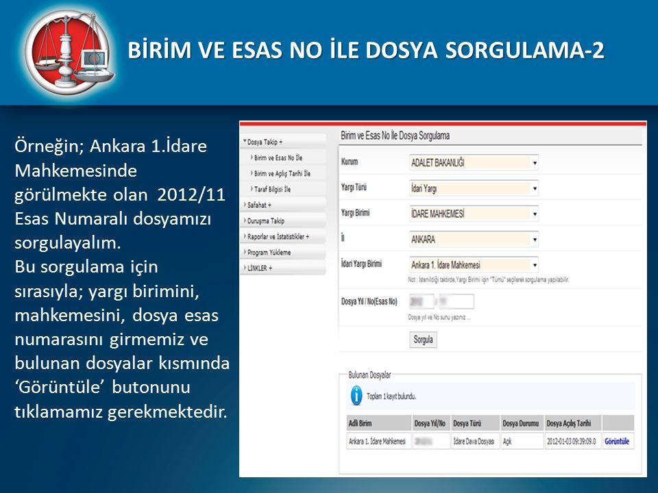 Örneğin; Ankara 1.İdare Mahkemesinde görülmekte olan 2012/11 Esas Numaralı dosyamızı sorgulayalım. Bu sorgulama için sırasıyla; yargı birimini, mahkem