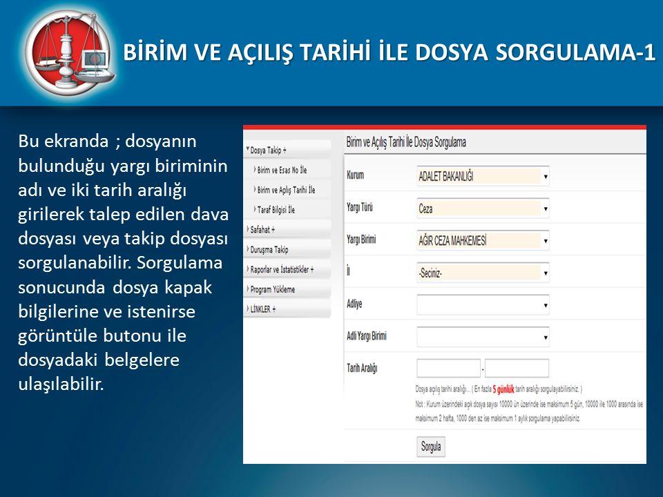 Bu ekranda ; dosyanın bulunduğu yargı biriminin adı ve iki tarih aralığı girilerek talep edilen dava dosyası veya takip dosyası sorgulanabilir. Sorgul