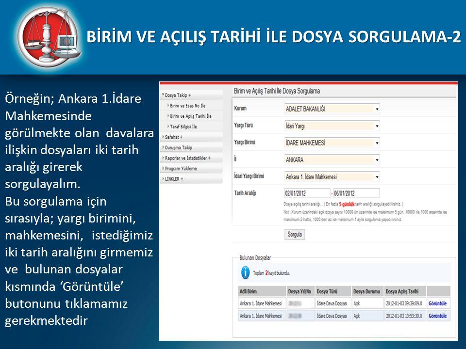 Örneğin; Ankara 1.İdare Mahkemesinde görülmekte olan davalara ilişkin dosyaları iki tarih aralığı girerek sorgulayalım. Bu sorgulama için sırasıyla; y