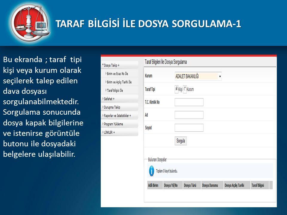 TARAF BİLGİSİ İLE DOSYA SORGULAMA-1 Bu ekranda ; taraf tipi kişi veya kurum olarak seçilerek talep edilen dava dosyası sorgulanabilmektedir. Sorgulama