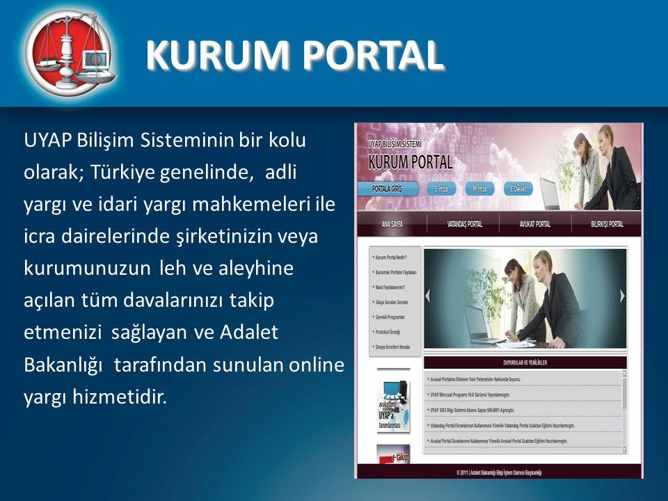 UYAP Bilişim Sisteminin bir kolu olarak; Türkiye genelinde, adli yargı ve idari yargı mahkemeleri ile icra dairelerinde şirketinizin veya kurumunuzun