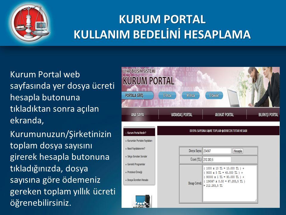 KURUM PORTAL KULLANIM BEDELİNİ HESAPLAMA Kurum Portal web sayfasında yer dosya ücreti hesapla butonuna tıkladıktan sonra açılan ekranda, Kurumunuzun/Ş