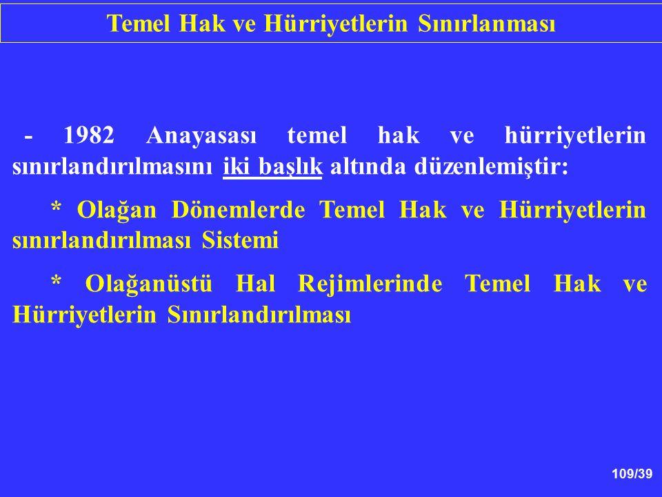 109/39 - 1982 Anayasası temel hak ve hürriyetlerin sınırlandırılmasını iki başlık altında düzenlemiştir: * Olağan Dönemlerde Temel Hak ve Hürriyetleri