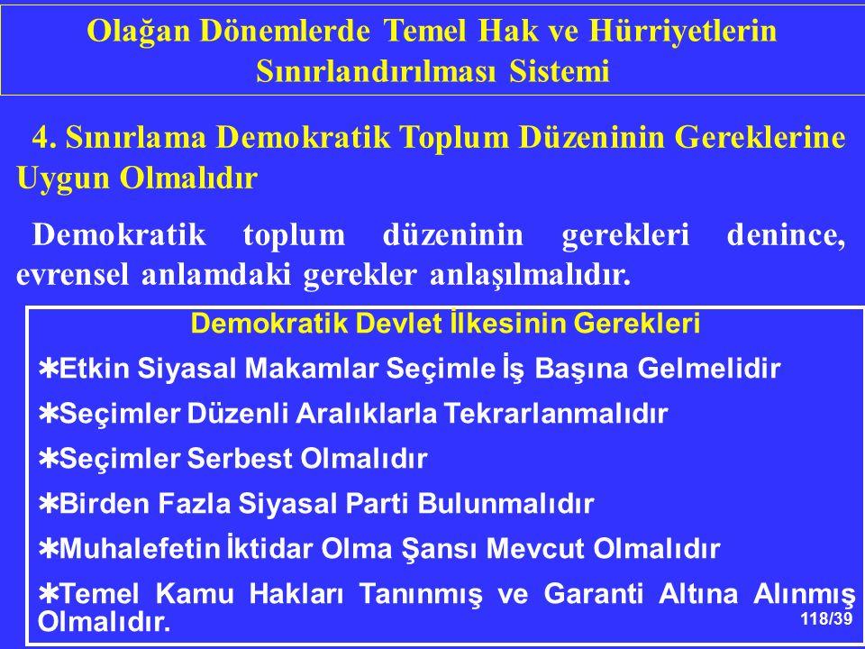 118/39 4. Sınırlama Demokratik Toplum Düzeninin Gereklerine Uygun Olmalıdır Demokratik toplum düzeninin gerekleri denince, evrensel anlamdaki gerekler