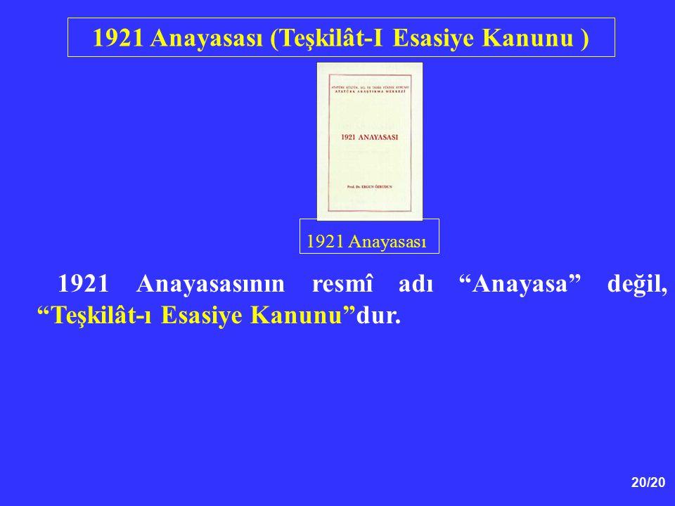 """20/20 1921 Anayasasının resmî adı """"Anayasa"""" değil, """"Teşkilât-ı Esasiye Kanunu""""dur. 1921 Anayasası (Teşkilât-I Esasiye Kanunu ) 1921 Anayasası"""