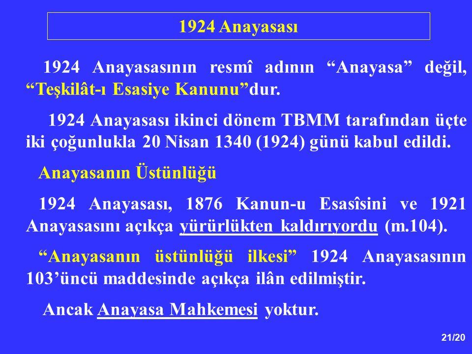 """21/20 1924 Anayasasının resmî adının """"Anayasa"""" değil, """"Teşkilât-ı Esasiye Kanunu""""dur. 1924 Anayasası ikinci dönem TBMM tarafından üçte iki çoğunlukla"""