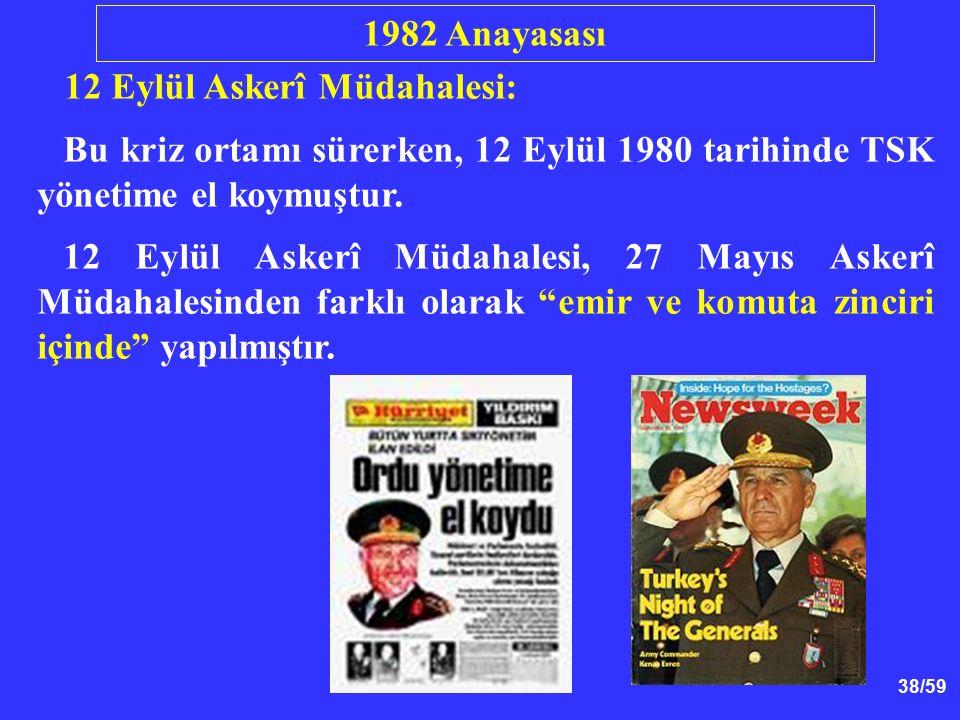 38/59 12 Eylül Askerî Müdahalesi: Bu kriz ortamı sürerken, 12 Eylül 1980 tarihinde TSK yönetime el koymuştur. 12 Eylül Askerî Müdahalesi, 27 Mayıs Ask