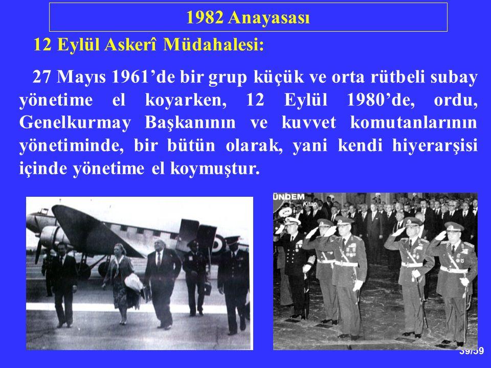 39/59 12 Eylül Askerî Müdahalesi: 27 Mayıs 1961'de bir grup küçük ve orta rütbeli subay yönetime el koyarken, 12 Eylül 1980'de, ordu, Genelkurmay Başk