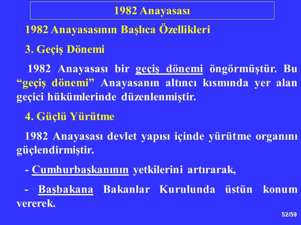 """52/59 1982 Anayasasının Başlıca Özellikleri 3. Geçiş Dönemi 1982 Anayasası bir geçiş dönemi öngörmüştür. Bu """"geçiş dönemi"""" Anayasanın altıncı kısmında"""