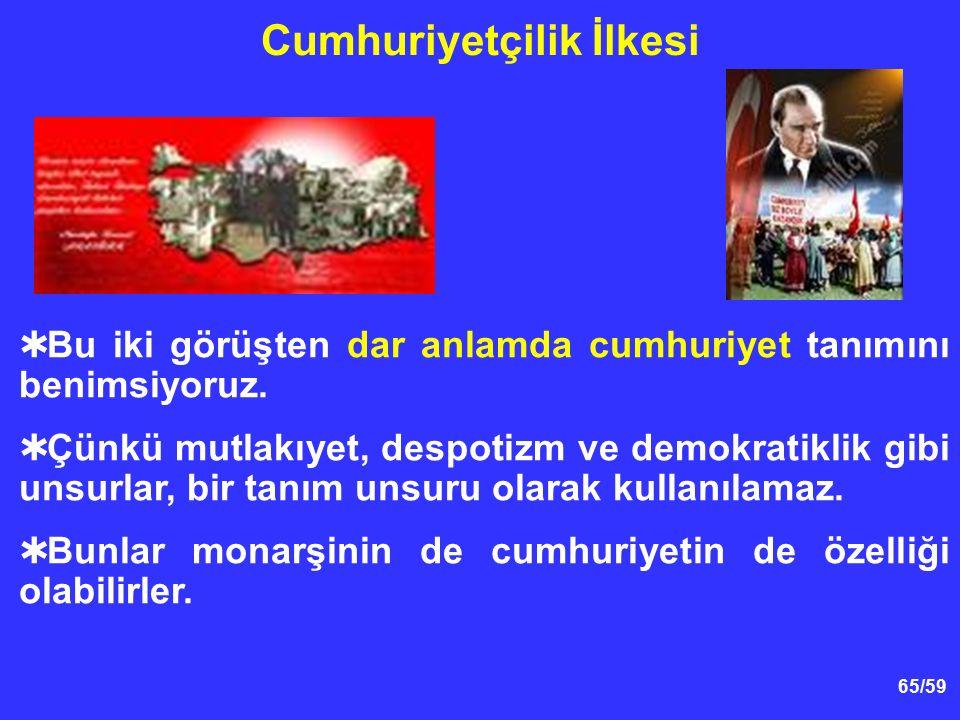 65/59  Bu iki görüşten dar anlamda cumhuriyet tanımını benimsiyoruz.  Çünkü mutlakıyet, despotizm ve demokratiklik gibi unsurlar, bir tanım unsuru o