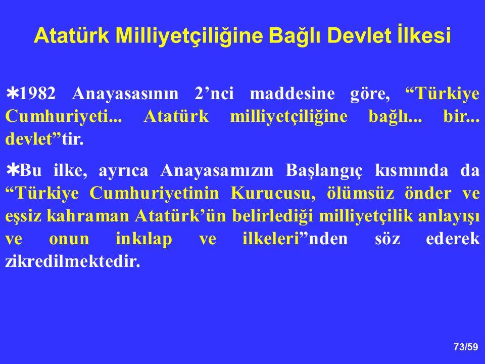 """73/59 Atatürk Milliyetçiliğine Bağlı Devlet İlkesi  1982 Anayasasının 2'nci maddesine göre, """"Türkiye Cumhuriyeti... Atatürk milliyetçiliğine bağlı..."""