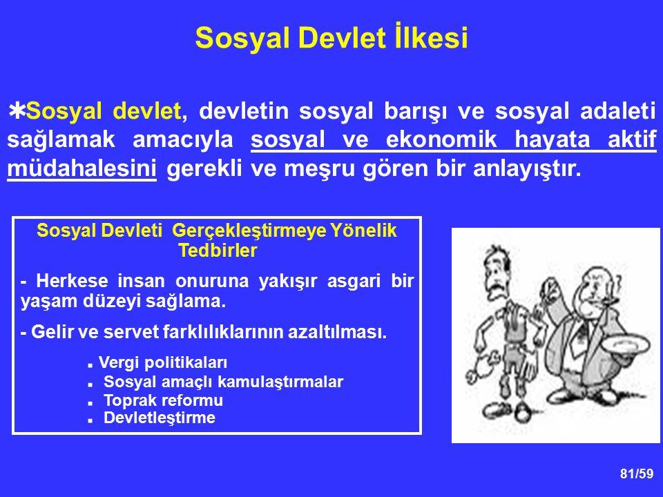 81/59 Sosyal Devlet İlkesi  Sosyal devlet, devletin sosyal barışı ve sosyal adaleti sağlamak amacıyla sosyal ve ekonomik hayata aktif müdahalesini ge